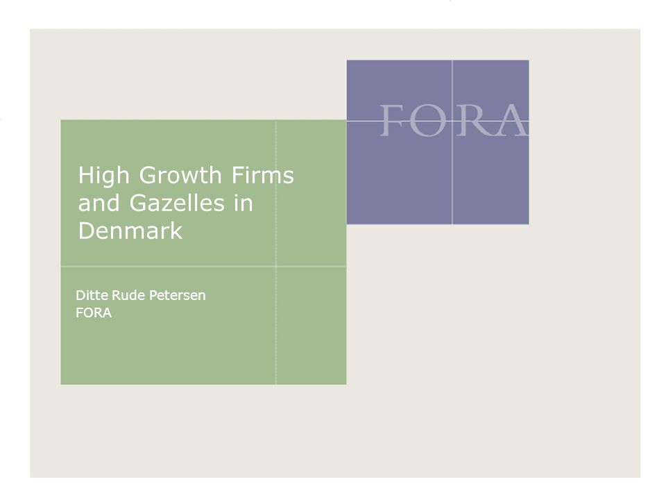 High Growth Firms and Gazelles in Denmark Ditte Rude Petersen FORA