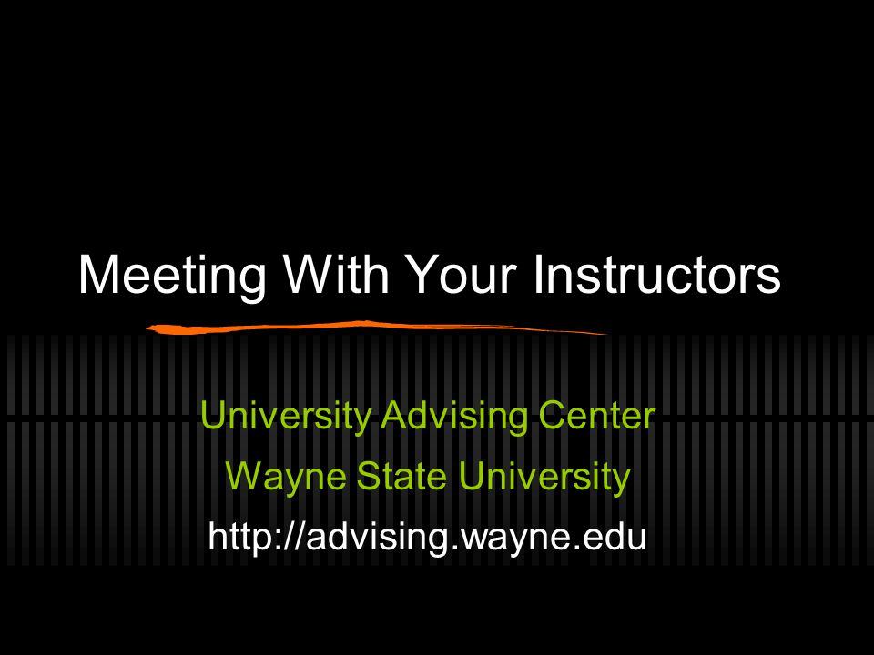 Meeting With Your Instructors University Advising Center Wayne State University http://advising.wayne.edu