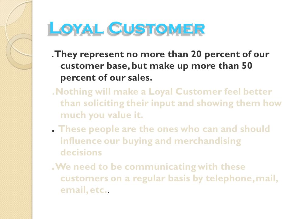 Types of Customer's..Based on unique behavioral attributes, customers are of following types 1..Loyal customer 2..Discount customer 3..Impulse customer 4..Need based customer 5..Wandering customer