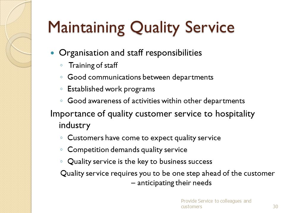 Steps to Ensure we give Quality Service! Anticipate needs Welcome customers warmly – with a warm genuine smile Listen and probe - ask open questions R