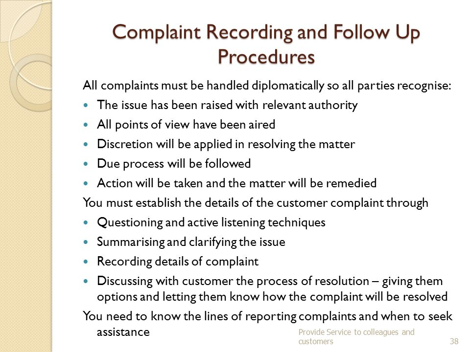 Provide Service to colleagues and customers37 Empowerment The person who takes the complaint owns the complaint.