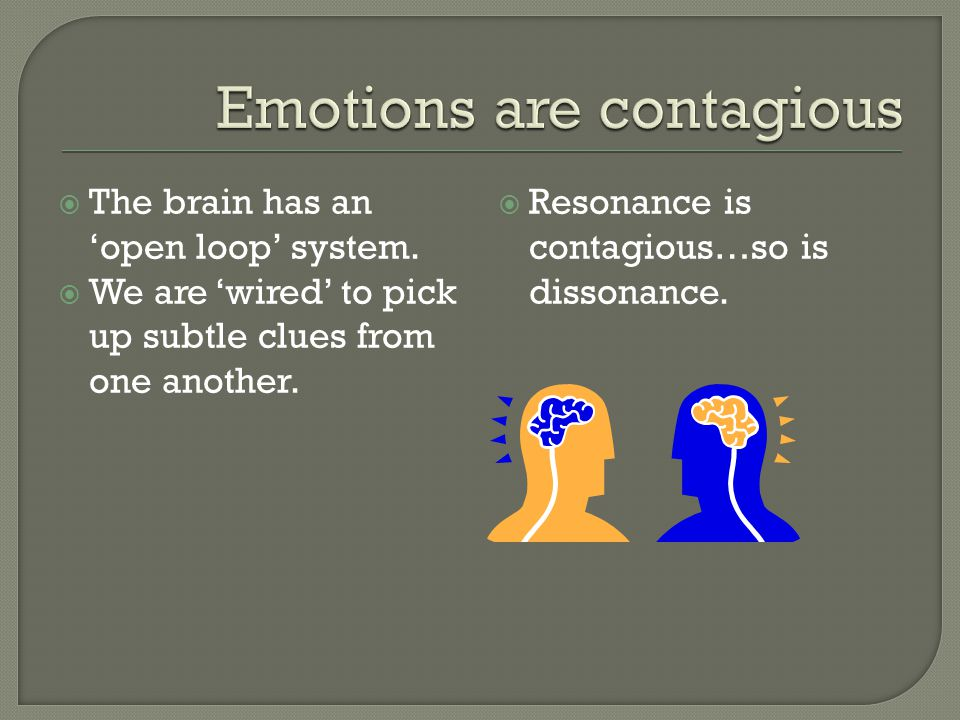  The brain has an 'open loop' system.  We are 'wired' to pick up subtle clues from one another.