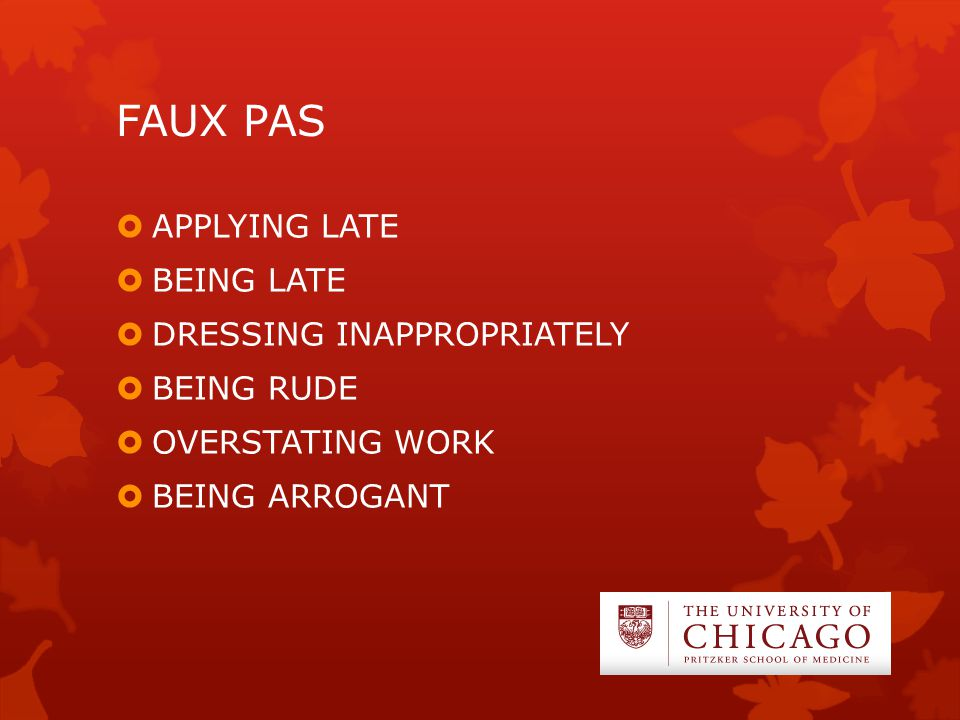 FAUX PAS  APPLYING LATE  BEING LATE  DRESSING INAPPROPRIATELY  BEING RUDE  OVERSTATING WORK  BEING ARROGANT
