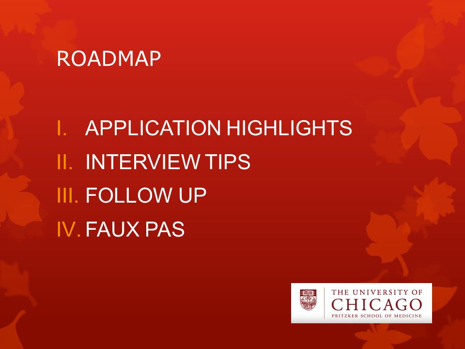 ROADMAP I.APPLICATION HIGHLIGHTS II.INTERVIEW TIPS III.FOLLOW UP IV.FAUX PAS
