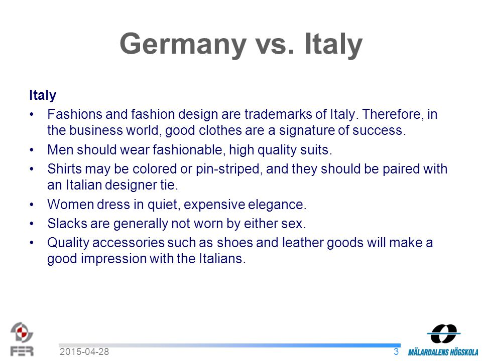 32015-04-28 Germany vs. Italy Italy Fashions and fashion design are trademarks of Italy. Therefore, in the business world, good clothes are a signatur