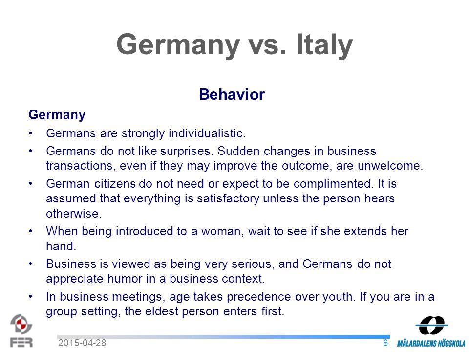 Germany vs. Italy Behavior Germany Germans are strongly individualistic.