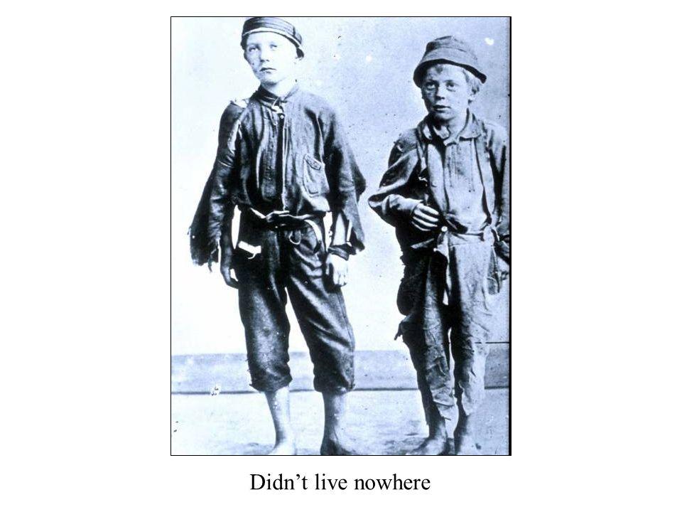Didn't live nowhere