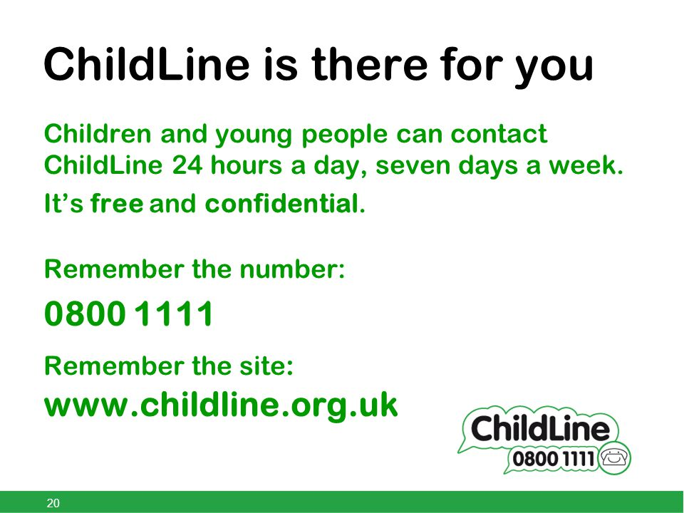 ChildLine is there for you Children and young people can contact ChildLine 24 hours a day, seven days a week.