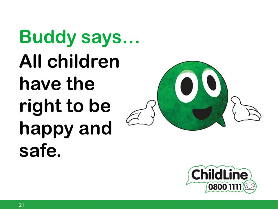 All children have the right to be happy and safe. Buddy says… 21