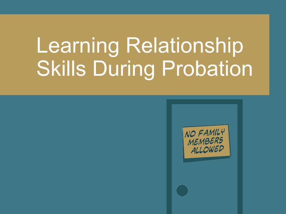 Learning Relationship Skills During Probation