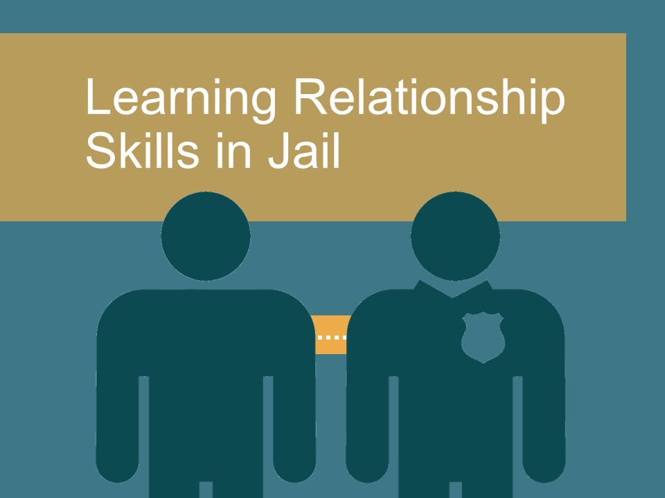 Learning Relationship Skills in Jail