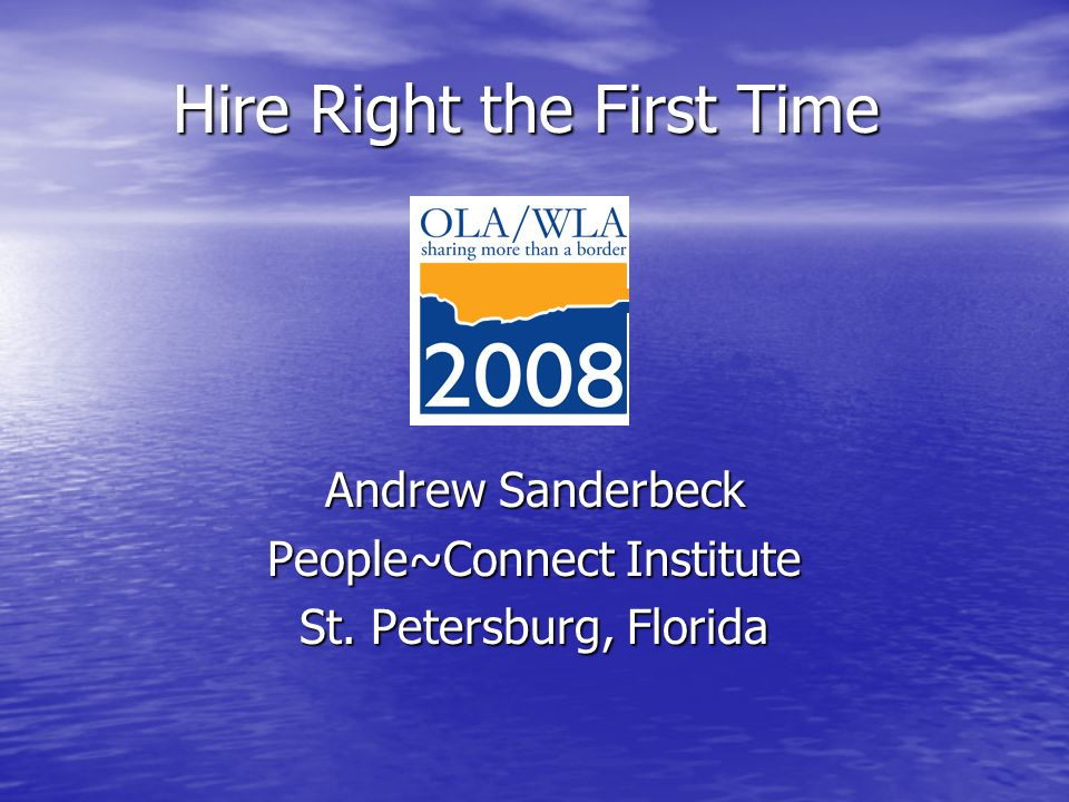 Hire Right the First Time Andrew Sanderbeck People~Connect Institute St. Petersburg, Florida
