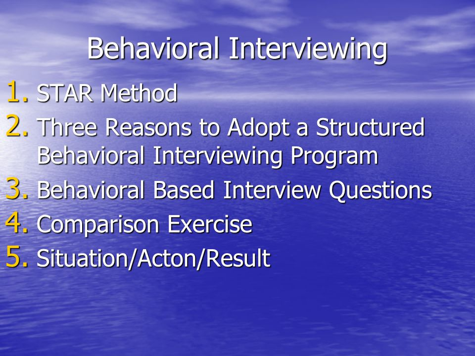 Behavioral Interviewing 1. STAR Method 2.