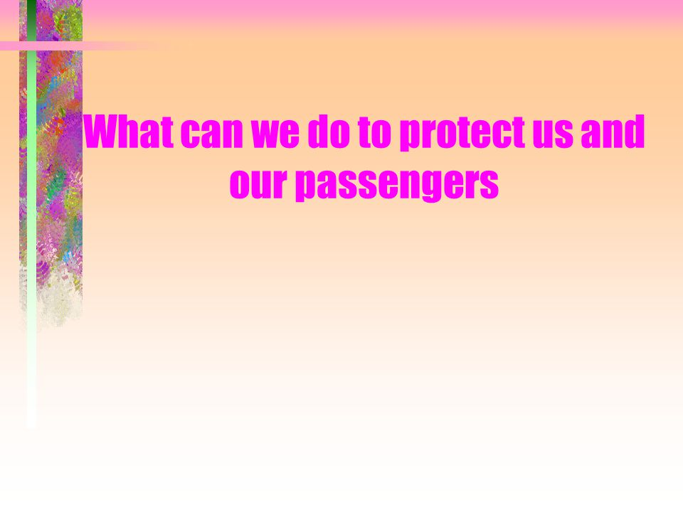 What can we do to protect us and our passengers
