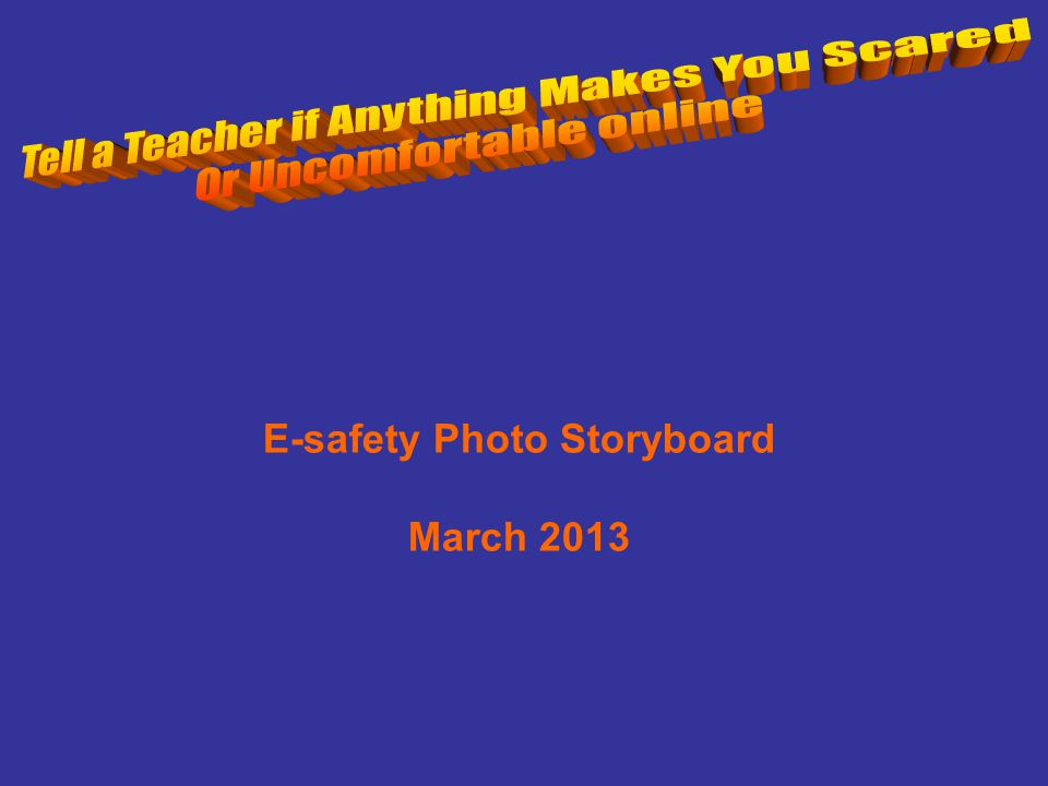 E-safety Photo Storyboard March 2013