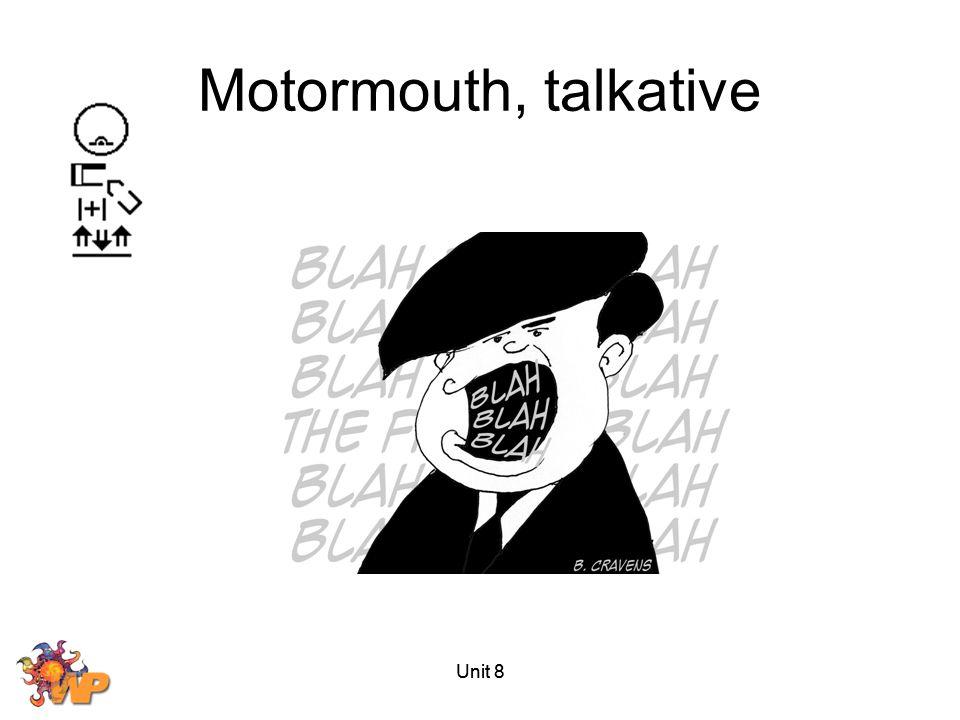 Unit 8 Motormouth, talkative