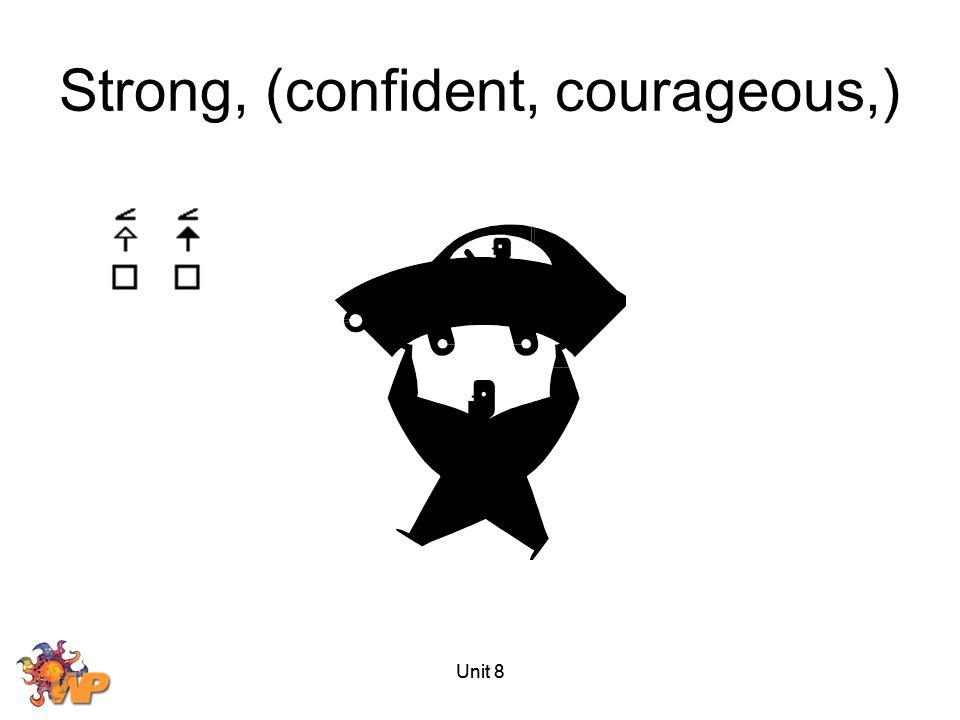 Unit 8 Strong, (confident, courageous,)