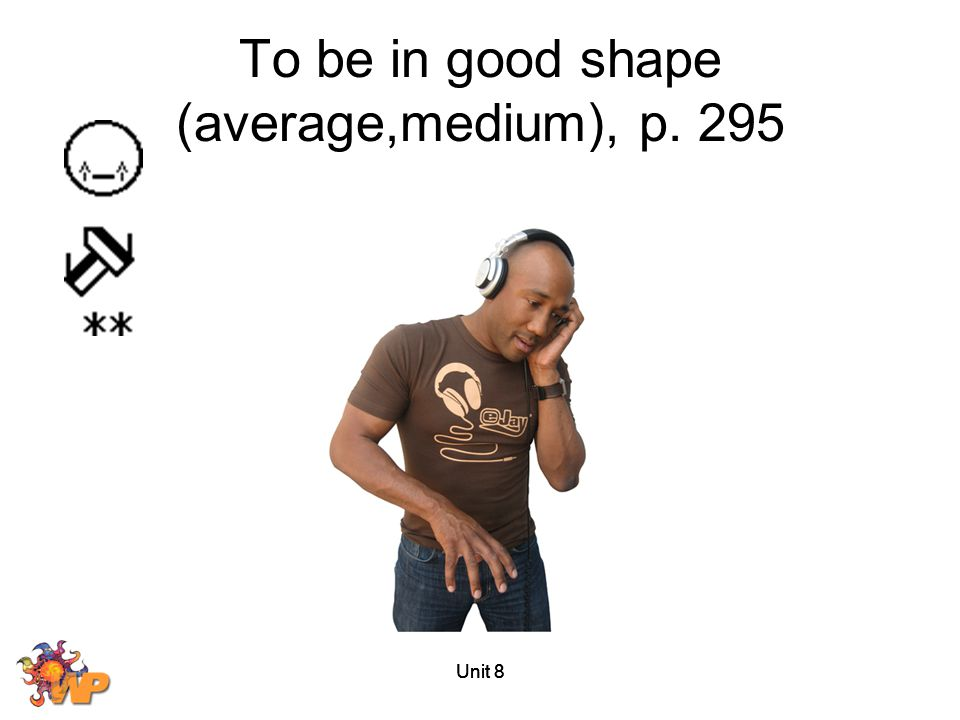 Unit 8 To be in good shape (average,medium), p. 295
