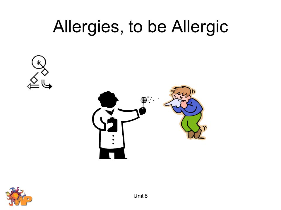 Allergies, to be Allergic Unit 8