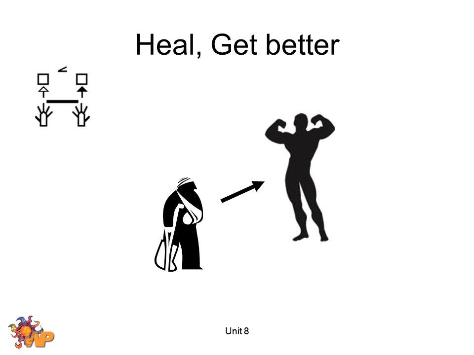 Heal, Get better Unit 8