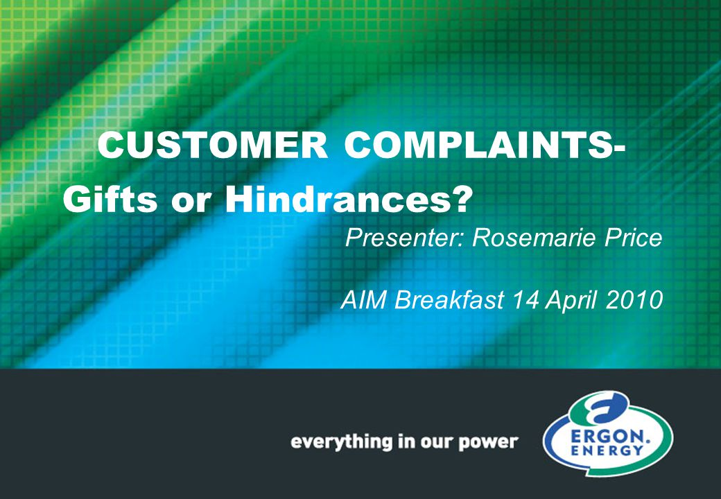 CUSTOMER COMPLAINTS- Gifts or Hindrances Presenter: Rosemarie Price AIM Breakfast 14 April 2010