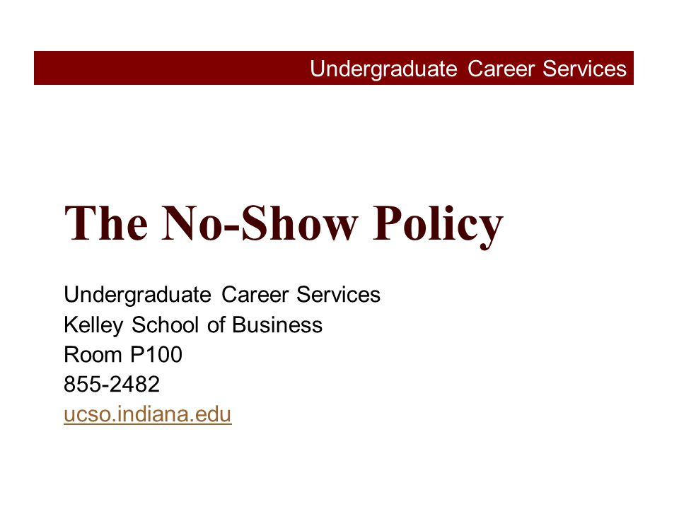 Purposes of This Session  understanding the No-Show policy  consequences of a No-Show  appropriate actions for a No-Show