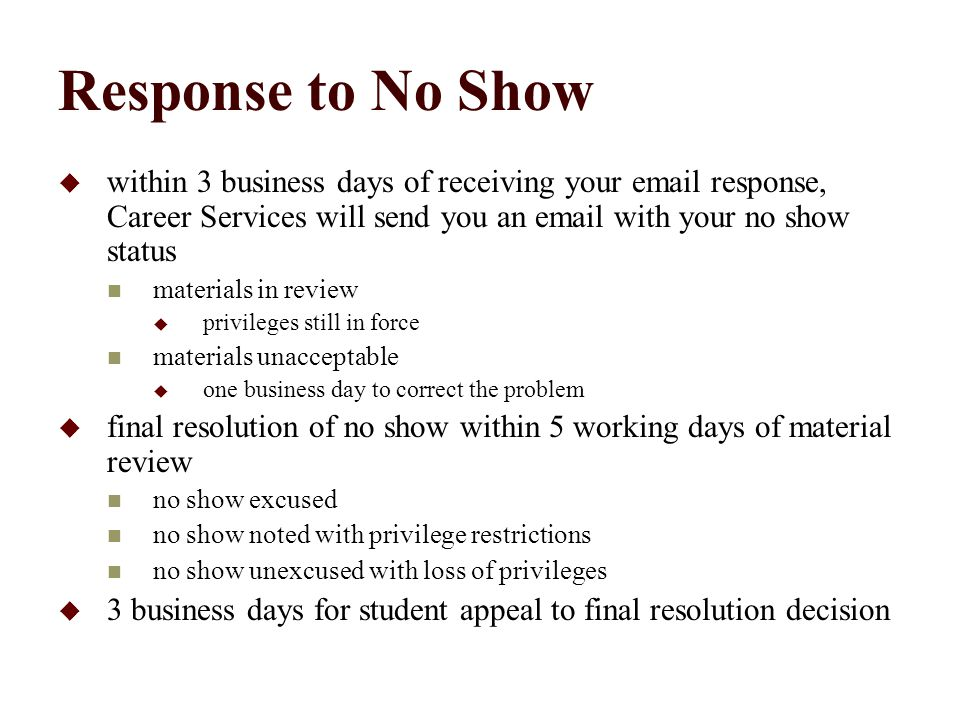 Response to No Show  within 3 business days of receiving your email response, Career Services will send you an email with your no show status materia
