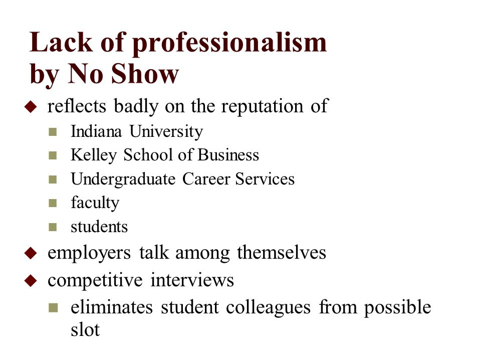 Lack of professionalism by No Show  reflects badly on the reputation of Indiana University Kelley School of Business Undergraduate Career Services fa