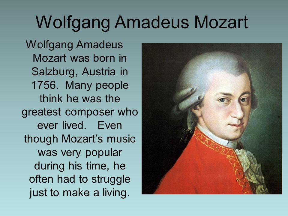 Wolfgang Amadeus Mozart Wolfgang Amadeus Mozart was born in Salzburg, Austria in 1756.