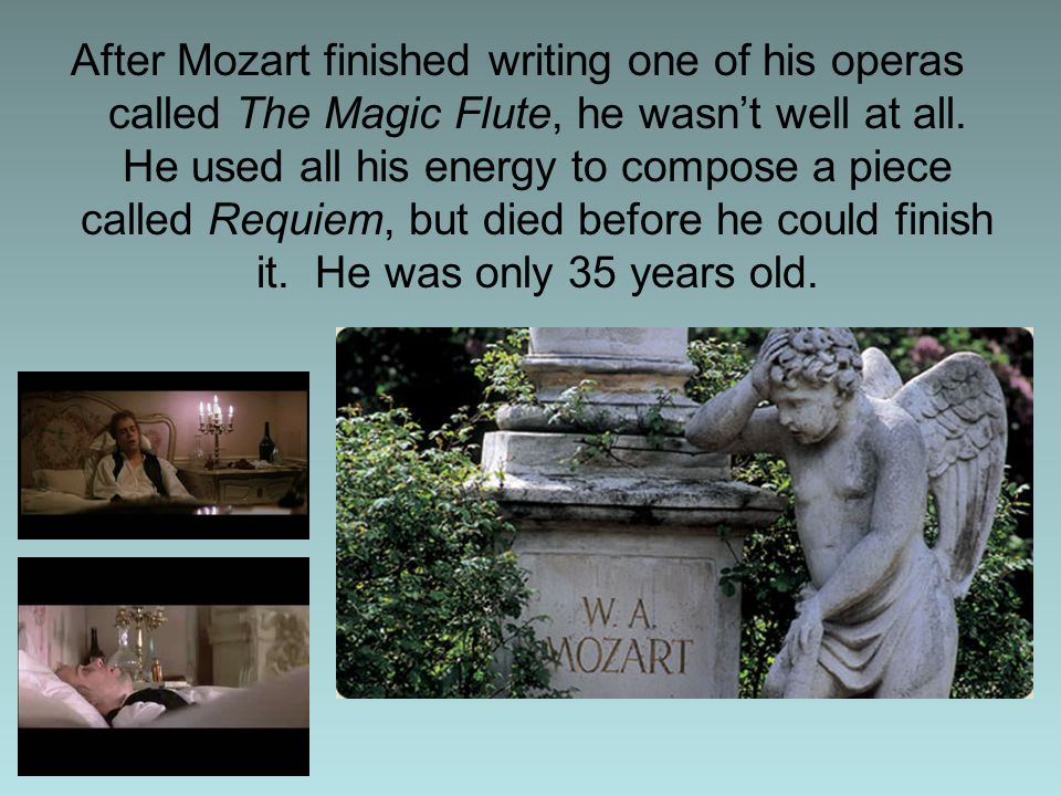 After Mozart finished writing one of his operas called The Magic Flute, he wasn't well at all.
