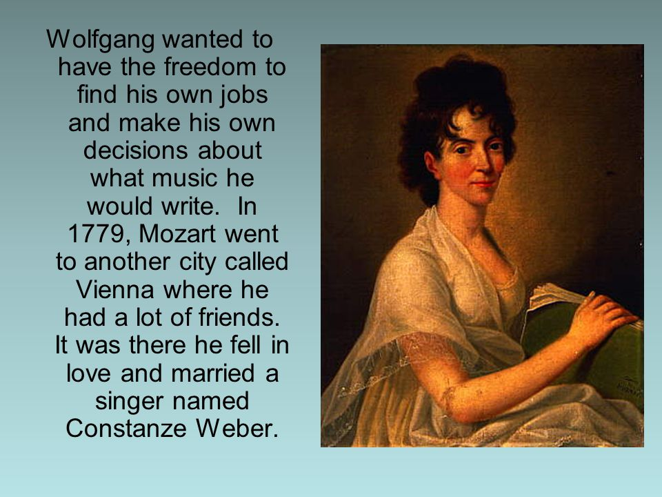 Wolfgang wanted to have the freedom to find his own jobs and make his own decisions about what music he would write.