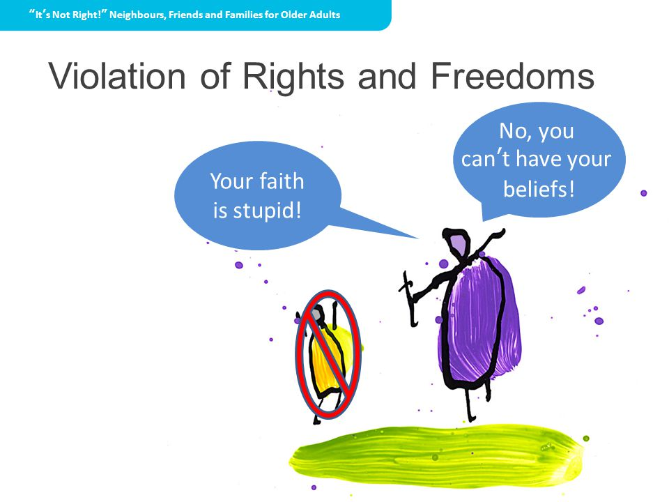 Violation of Rights and Freedoms No, you can't have your beliefs.