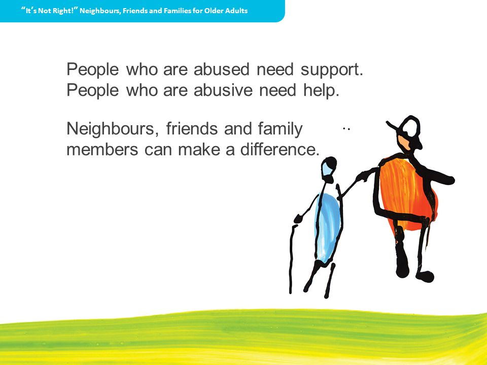 People who are abused need support. People who are abusive need help.