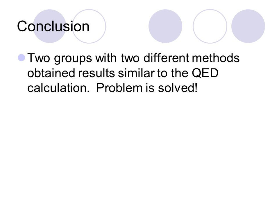 Two groups with two different methods obtained results similar to the QED calculation.