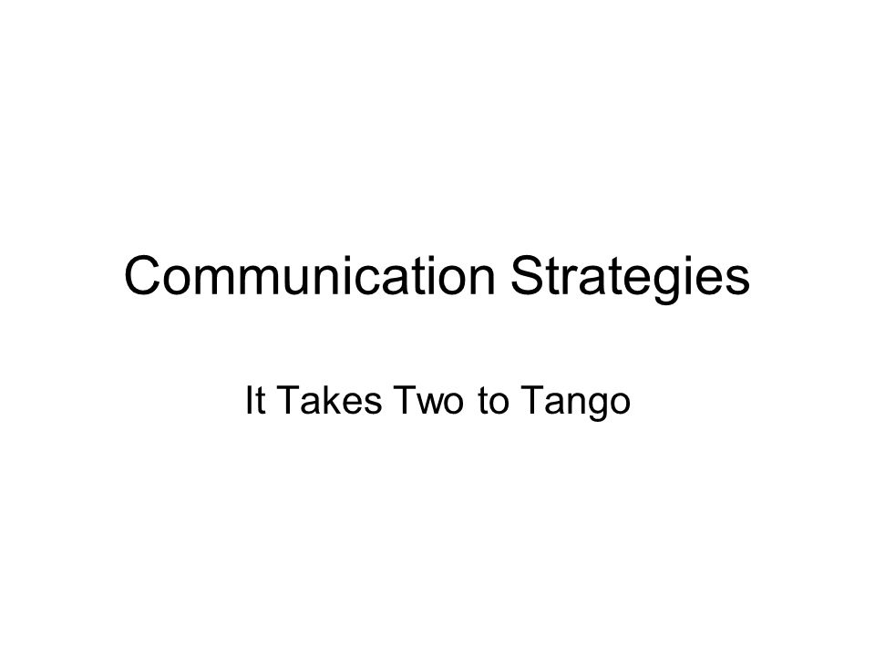 Communication Strategies It Takes Two to Tango