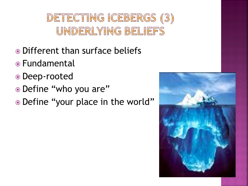  Different than surface beliefs  Fundamental  Deep-rooted  Define who you are  Define your place in the world