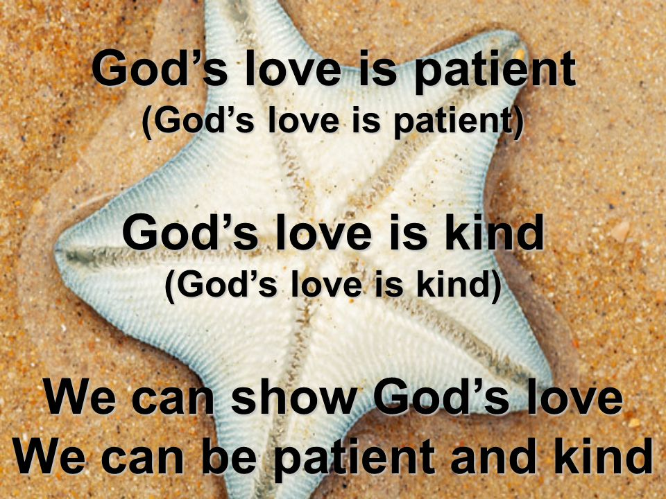 God's love is patient (God's love is patient) God's love is kind (God's love is kind) We can show God's love We can be patient and kind