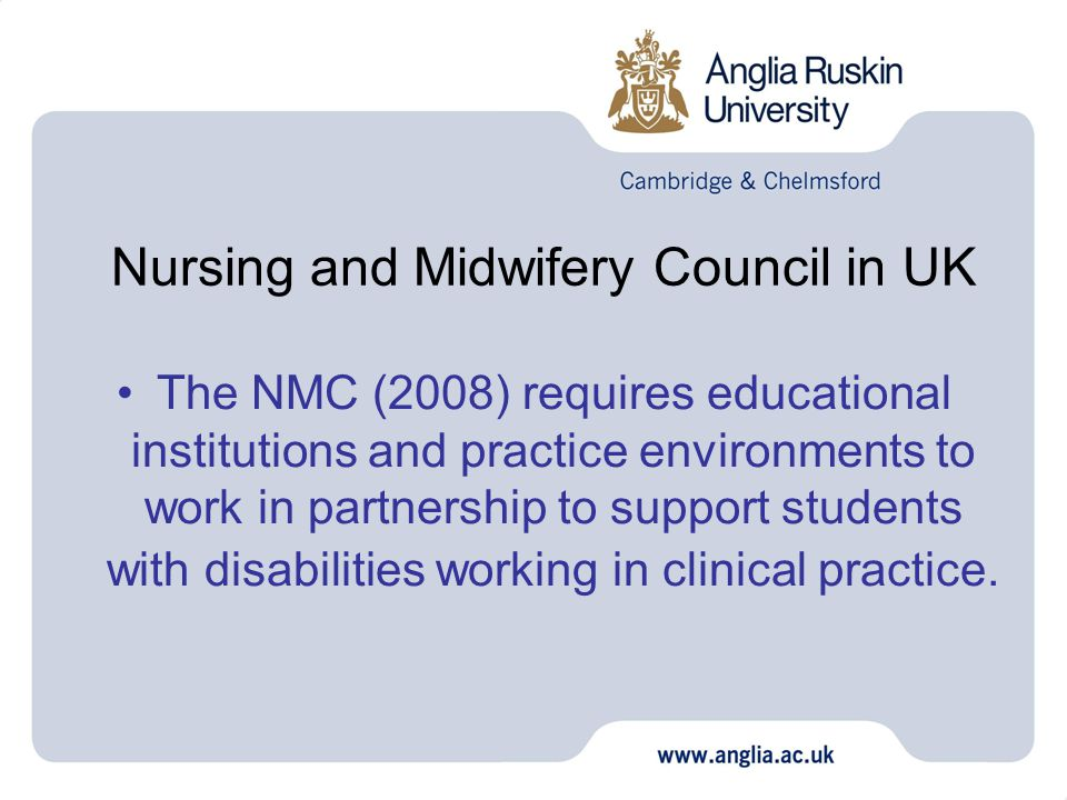 The NMC (2008) requires educational institutions and practice environments to work in partnership to support students with disabilities working in clinical practice.