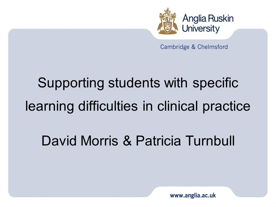 Supporting students with specific learning difficulties in clinical practice David Morris & Patricia Turnbull
