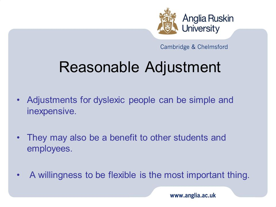 Reasonable Adjustment Adjustments for dyslexic people can be simple and inexpensive.
