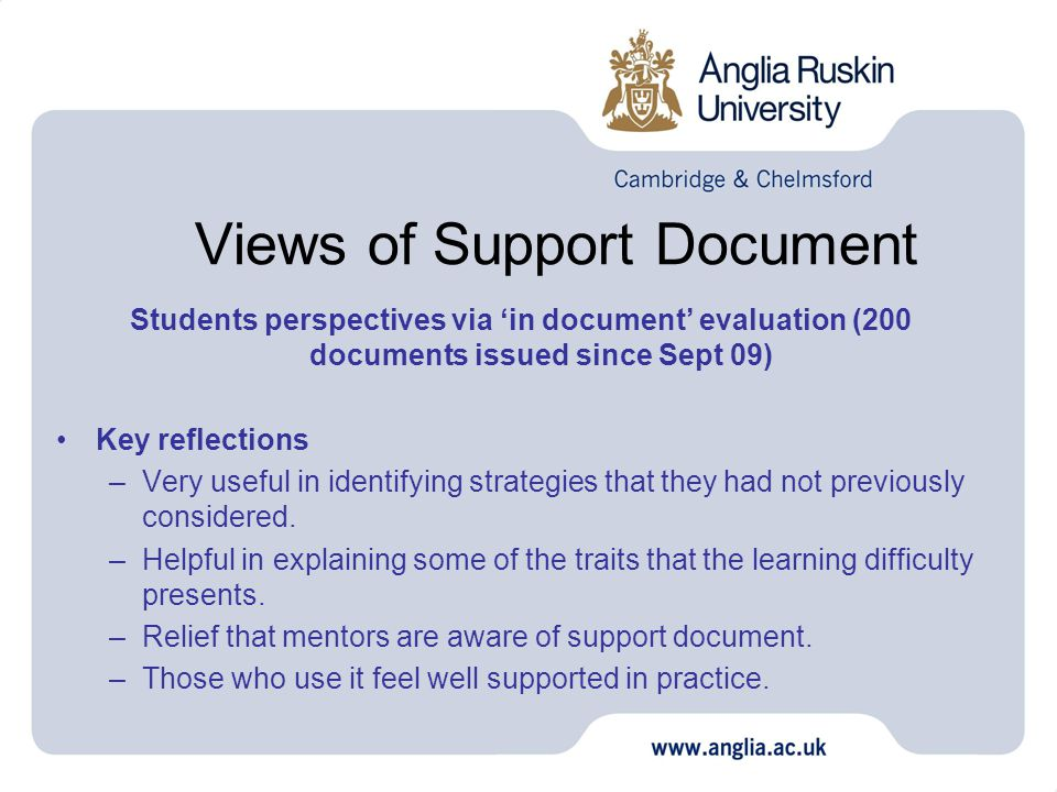 Views of Support Document Students perspectives via 'in document' evaluation (200 documents issued since Sept 09) Key reflections –Very useful in identifying strategies that they had not previously considered.