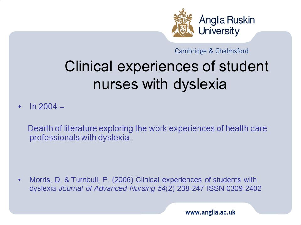 Clinical experiences of student nurses with dyslexia In 2004 – Dearth of literature exploring the work experiences of health care professionals with dyslexia.