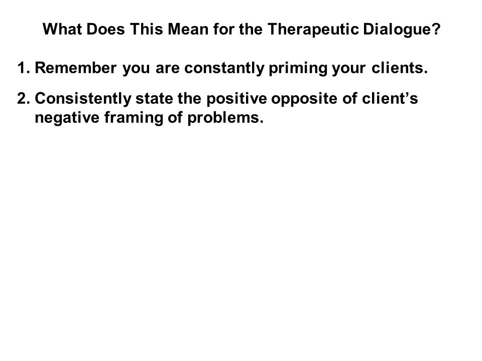 What Does This Mean for the Therapeutic Dialogue. 1.
