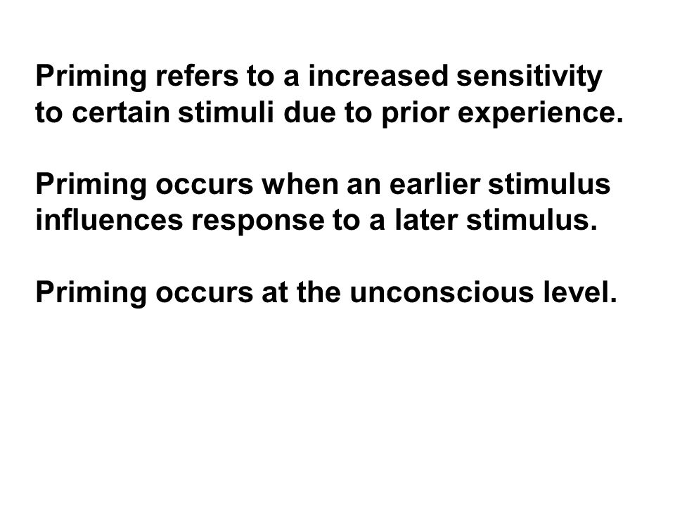 Priming refers to a increased sensitivity to certain stimuli due to prior experience.