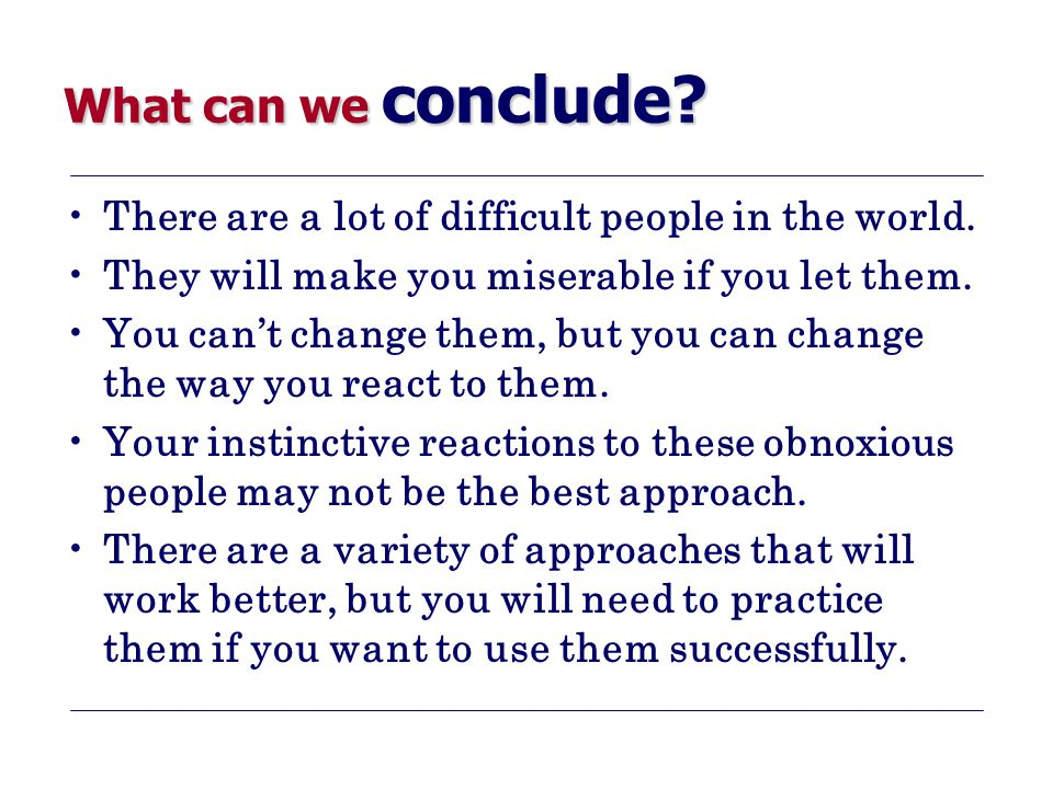 What can we conclude. There are a lot of difficult people in the world.