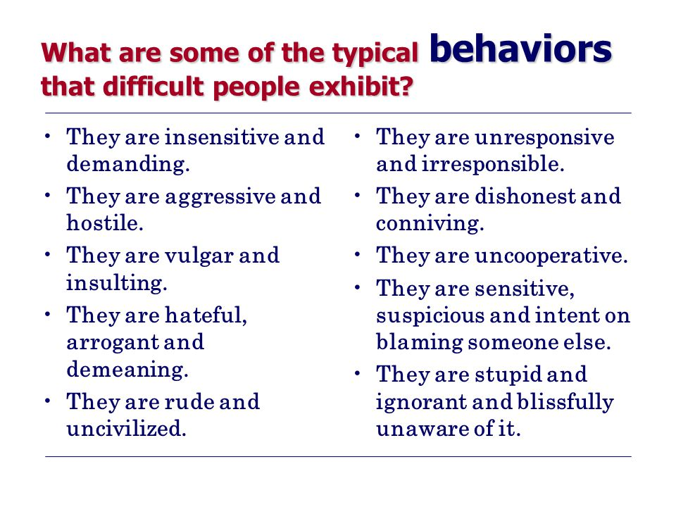 What are some of the typical behaviors that difficult people exhibit.