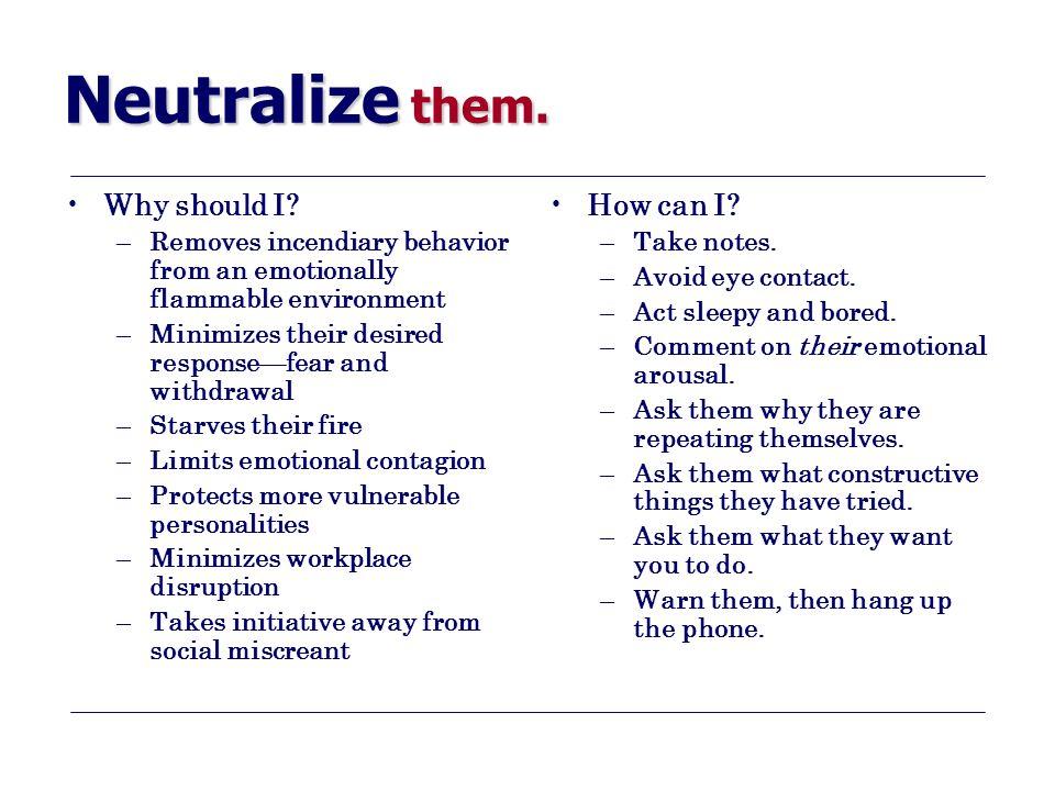 Neutralize them. Why should I.