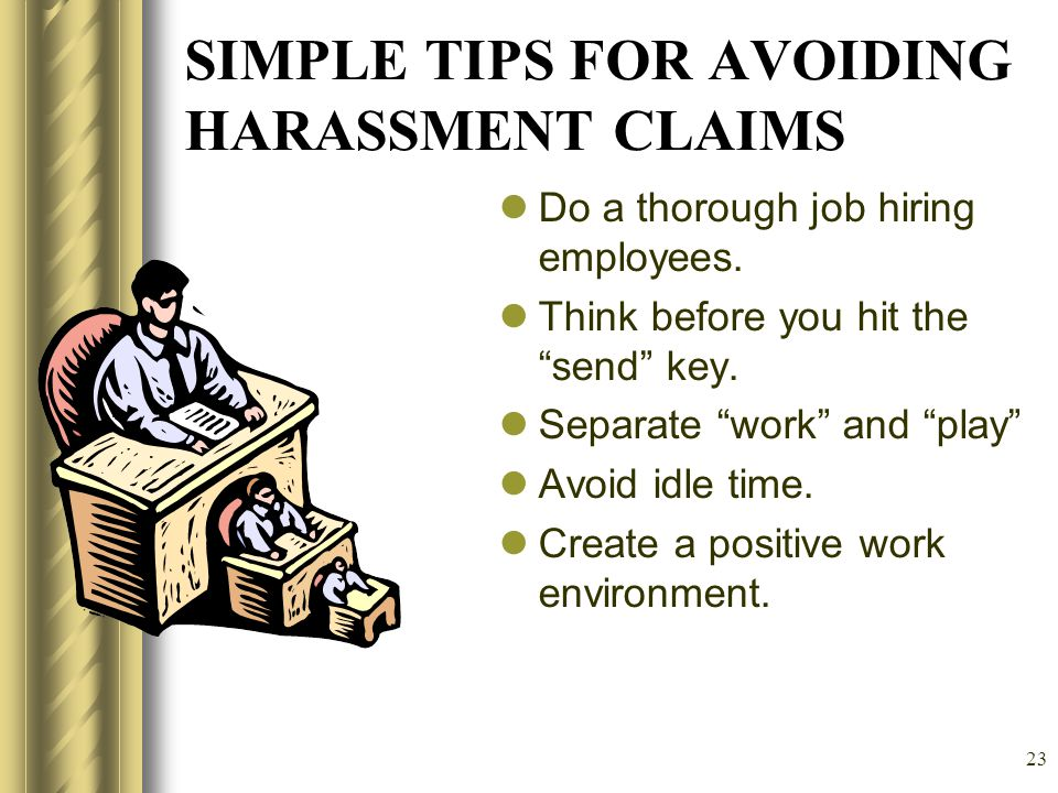 22 HANDLING SEXUAL HARASSMENT COMPLAINTS Remember: You must have good cause to terminate a non-probationary employee.