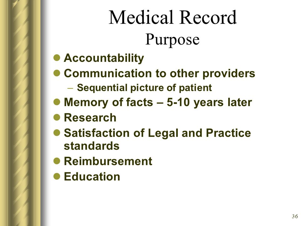 35 Medical Record Your Best Friend or Worst Enemy Technical definition Written evidence of: –The interactions between and among health care profession