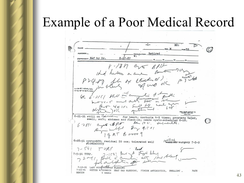 42 Medical Record Pitfalls Non-Standard Abbreviations Erasures, Overwrites or Whiteouts Unexplained Late Entries Ink that does not photocopy Negative